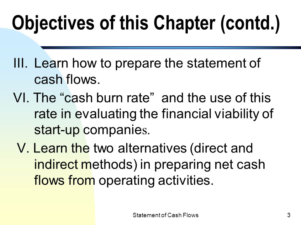2 Objectives of this Chapter I.Identify business activities which can generate or use cash and differentiate between income flows (i.e., accrual basis