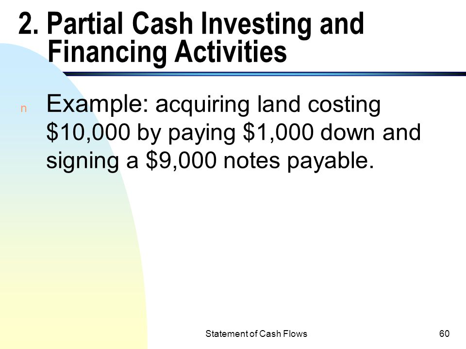 Statement of Cash Flows59 1. Direct Exchange n Direct exchange: An example of a direct exchange is issuing bonds to acquire a building. This transacti