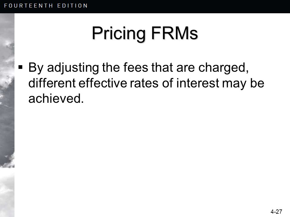 4-27 Pricing FRMs  By adjusting the fees that are charged, different effective rates of interest may be achieved.