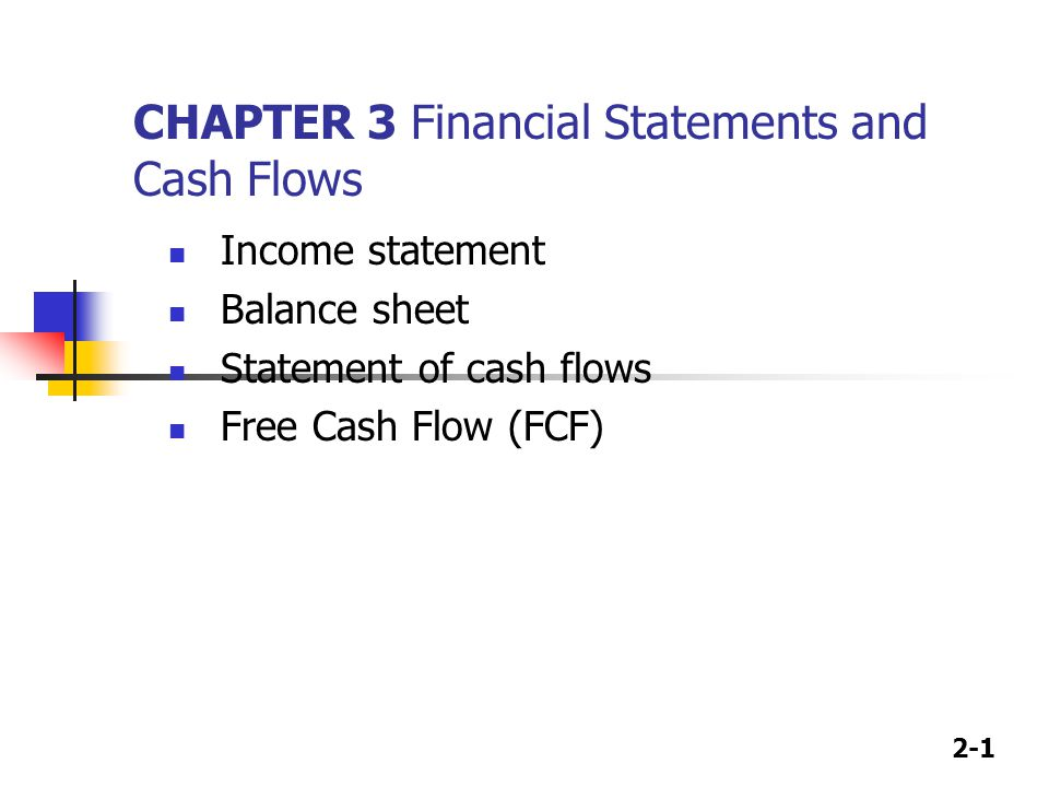 2-1 CHAPTER 3 Financial Statements and Cash Flows Income statement Balance sheet Statement of cash flows Free Cash Flow (FCF)