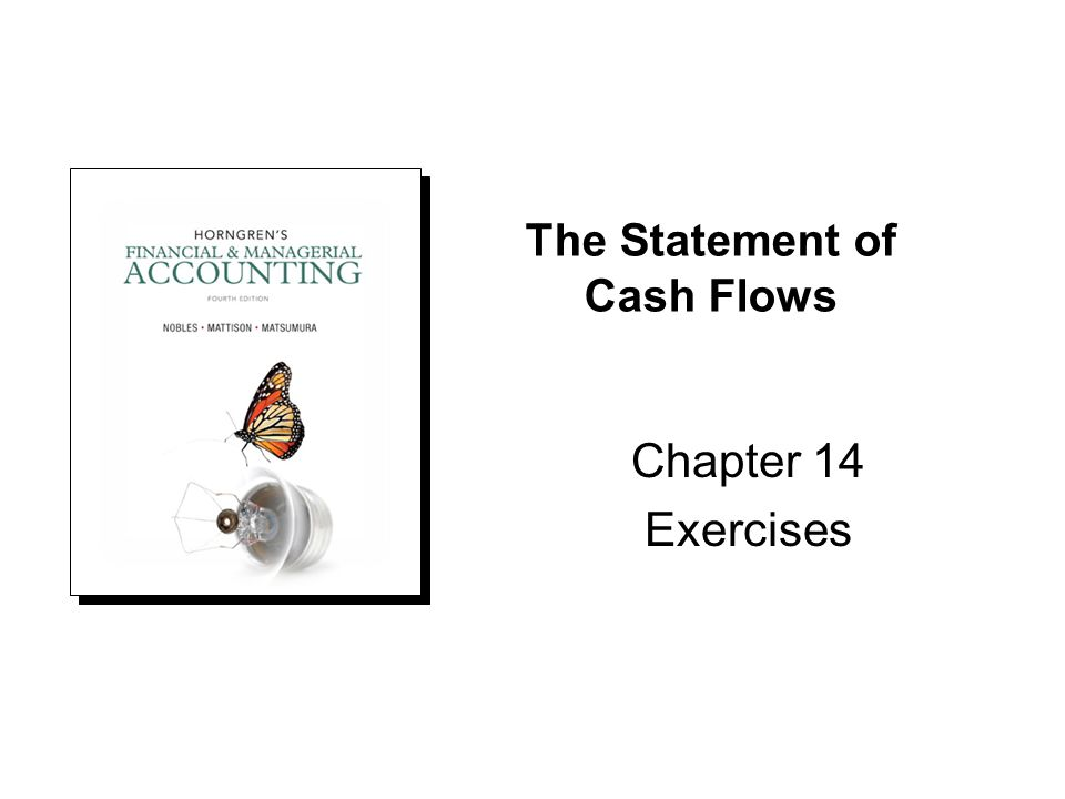 The Statement of Cash Flows Chapter 14 Exercises