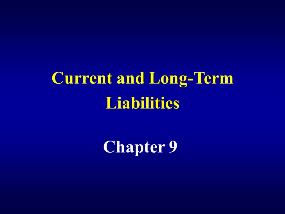 Current and Long-Term Liabilities Chapter 9