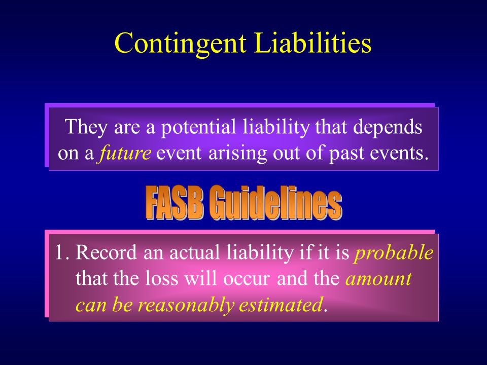 Contingent Liabilities They are a potential liability that depends on a future event arising out of past events.