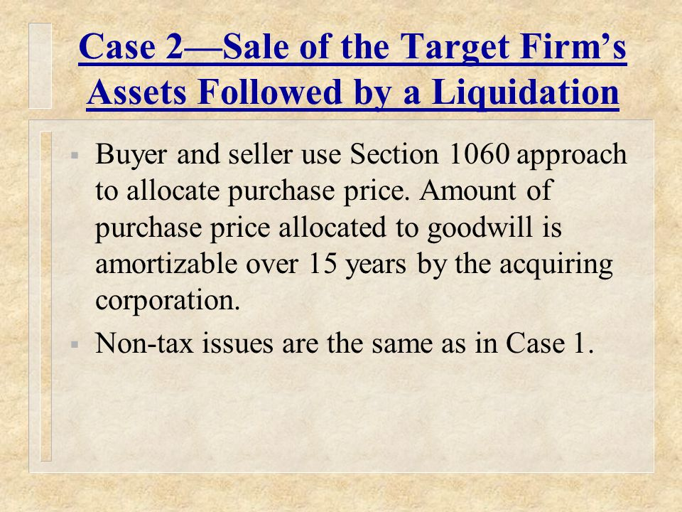 Case 2—Sale of the Target Firm's Assets Followed by a Liquidation  Buyer and seller use Section 1060 approach to allocate purchase price.