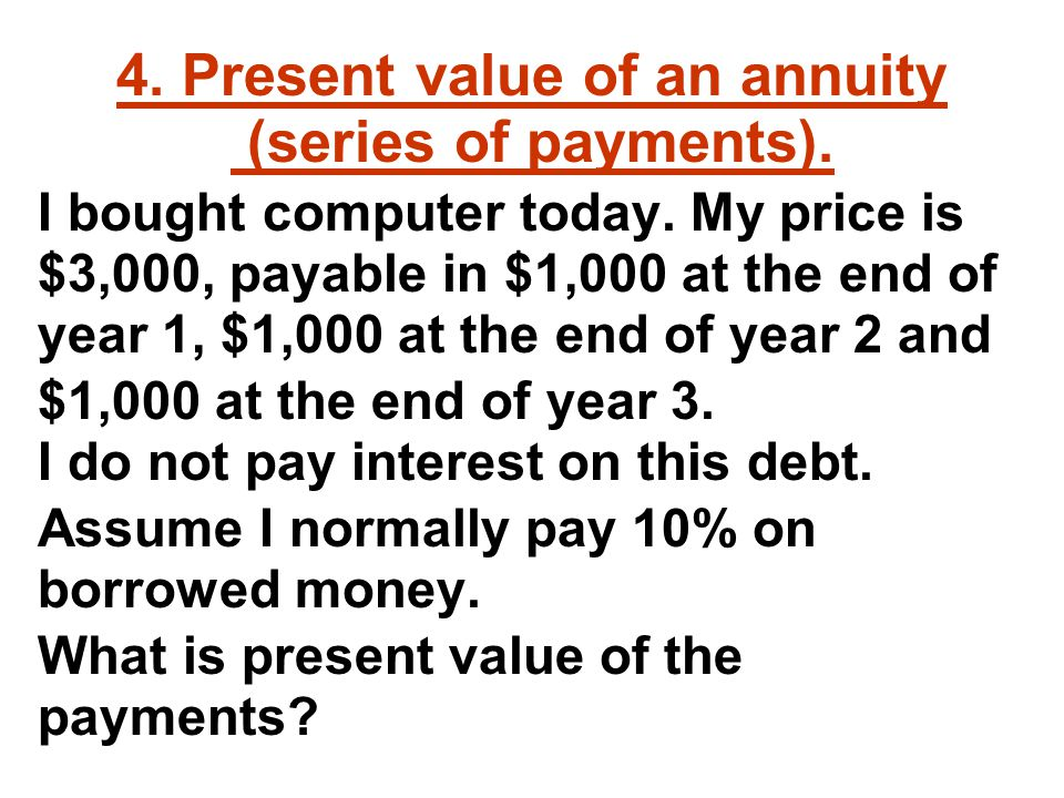 4. Present value of an annuity (series of payments).