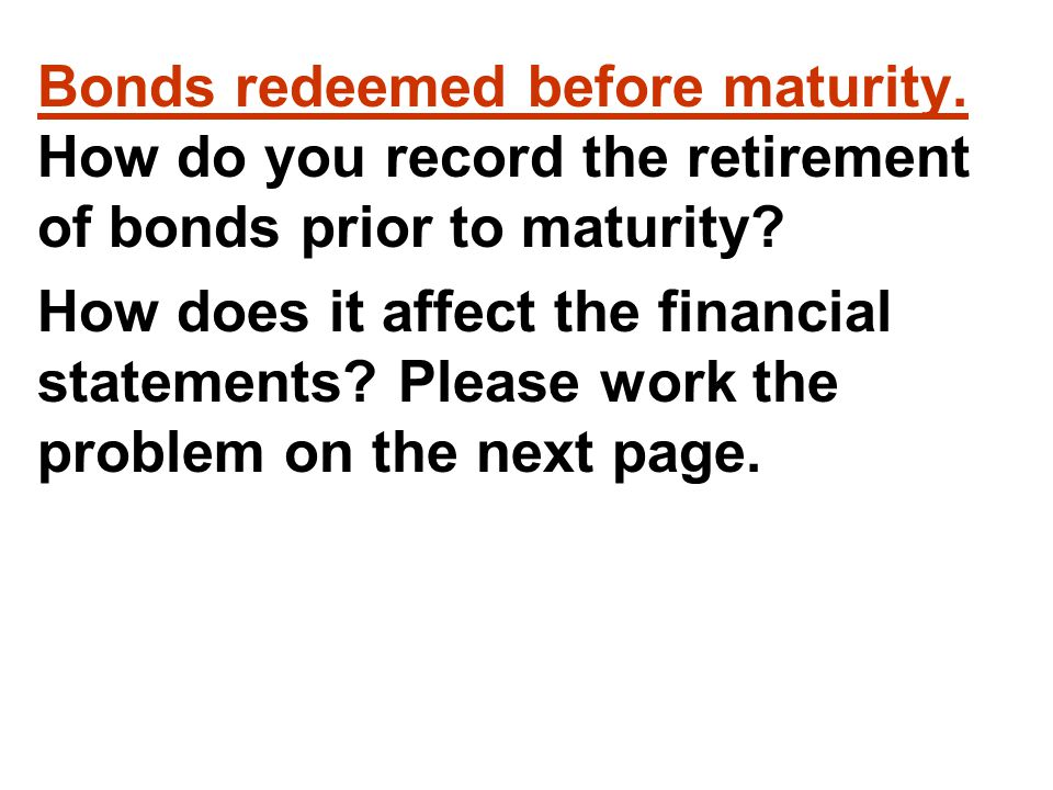 Bonds redeemed before maturity. How do you record the retirement of bonds prior to maturity.