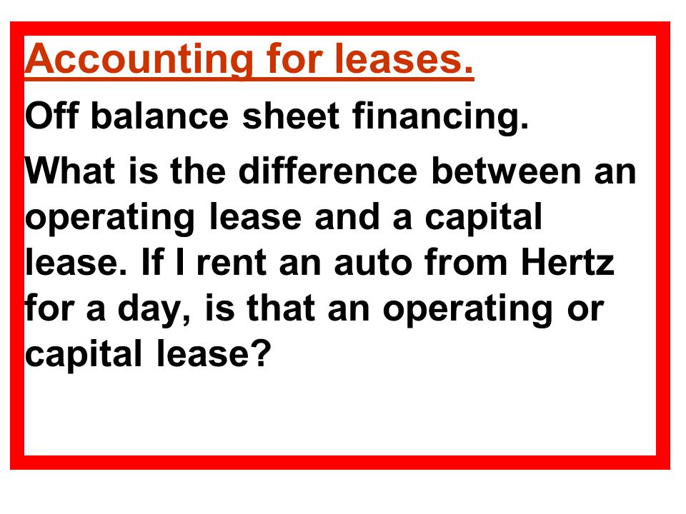 Accounting for leases. Off balance sheet financing.