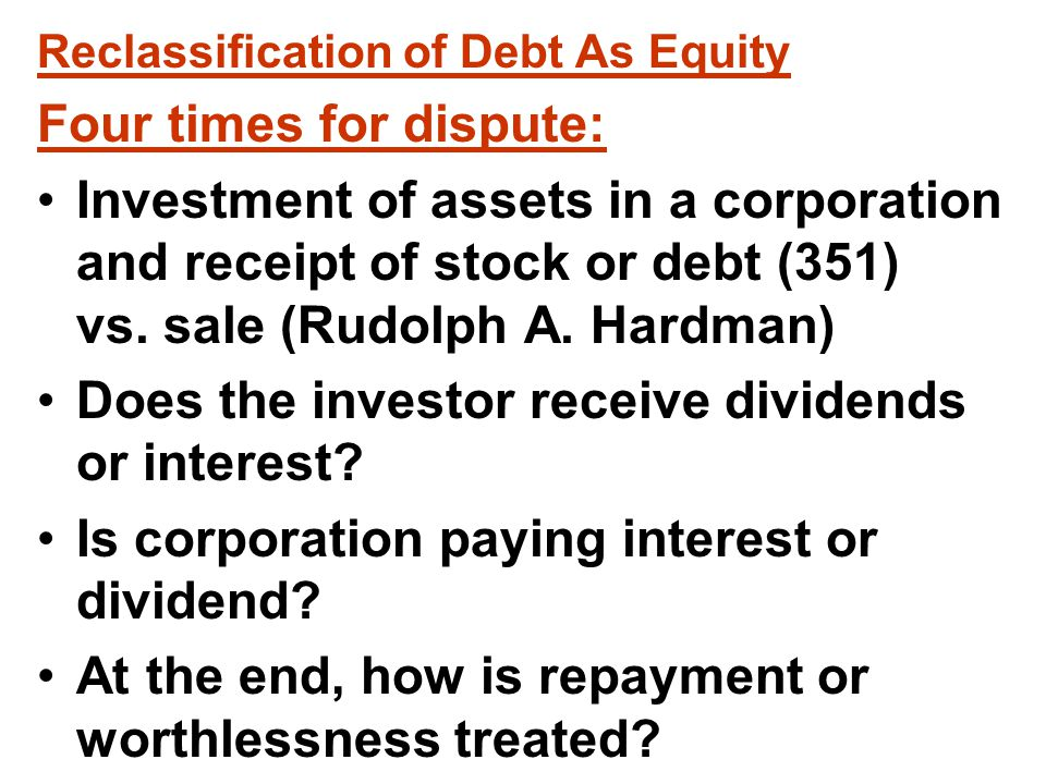 Debt or Equity.There is no definition in Code or regs for determining if an interest in a corp.