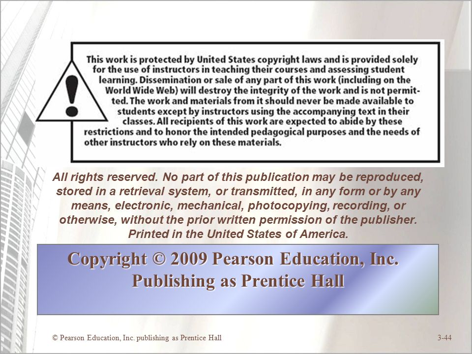 © Pearson Education, Inc. publishing as Prentice Hall3-44 Copyright © 2009 Pearson Education, Inc.