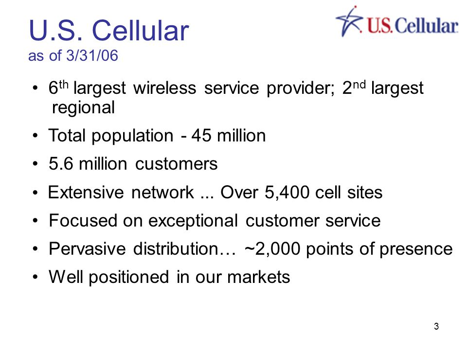 3 6 th largest wireless service provider; 2 nd largest regional Total population - 45 million 5.6 million customers Extensive network...