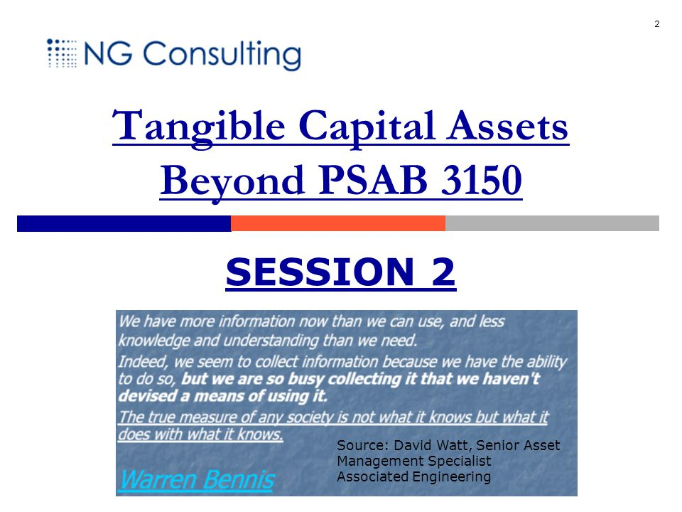 2 SESSION 2 Source: David Watt, Senior Asset Management Specialist Associated Engineering Tangible Capital Assets Beyond PSAB 3150
