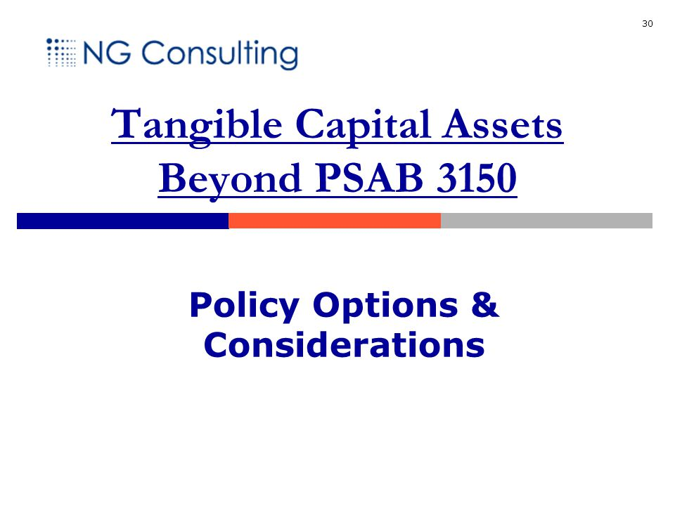 30 Policy Options & Considerations Tangible Capital Assets Beyond PSAB 3150
