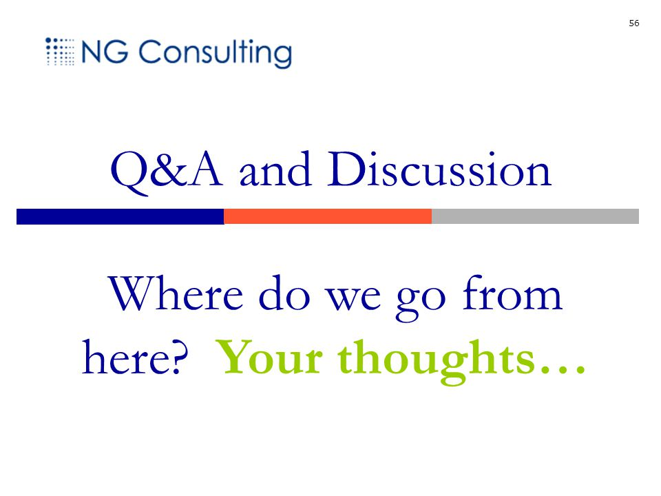 56 Q&A and Discussion Where do we go from here Your thoughts…