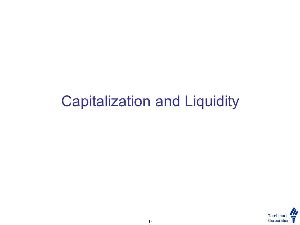 Torchmark Corporation Capitalization and Liquidity 12