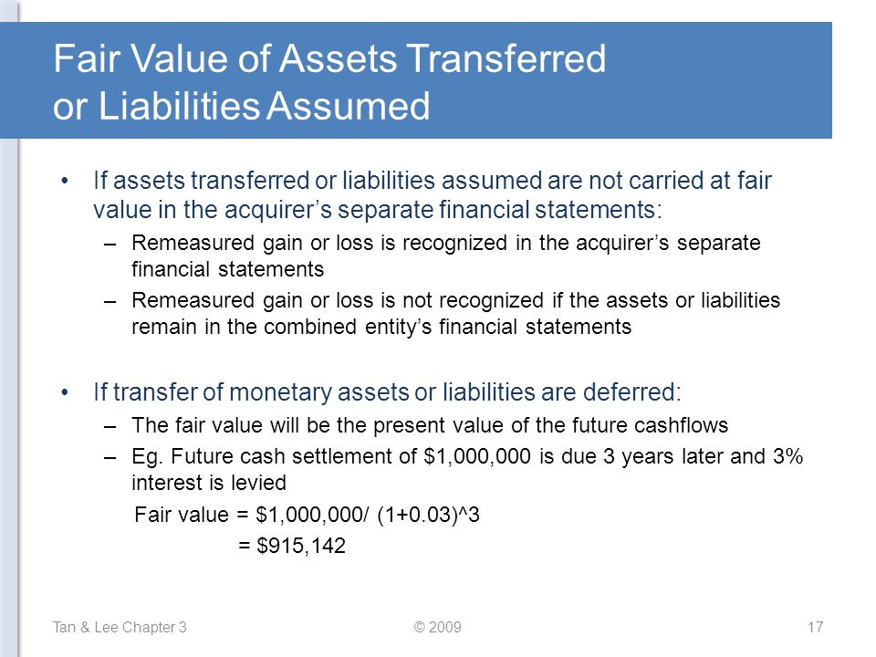Fair Value of Assets Transferred or Liabilities Assumed If assets transferred or liabilities assumed are not carried at fair value in the acquirer's s