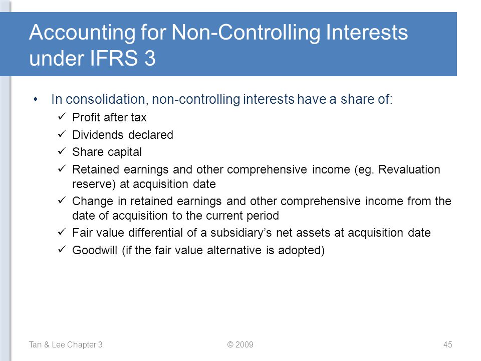 Accounting for Non-Controlling Interests under IFRS 3 In consolidation, non-controlling interests have a share of: Profit after tax Dividends declared