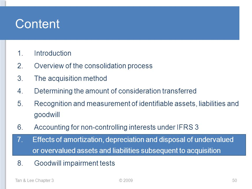 Content Tan & Lee Chapter 3© 200950 1.Introduction 2.Overview of the consolidation process 3.The acquisition method 4.Determining the amount of consid