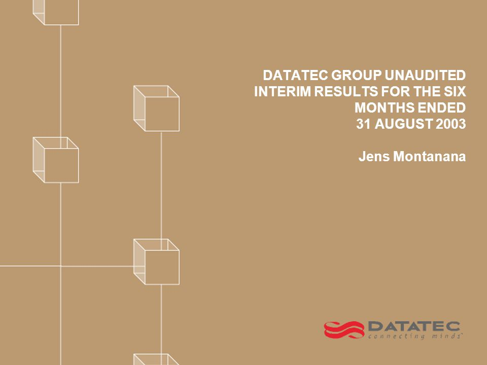DATATEC GROUP UNAUDITED INTERIM RESULTS FOR THE SIX MONTHS ENDED 31 AUGUST 2003 Jens Montanana