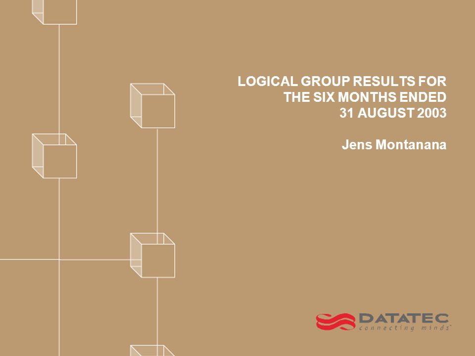 LOGICAL GROUP RESULTS FOR THE SIX MONTHS ENDED 31 AUGUST 2003 Jens Montanana