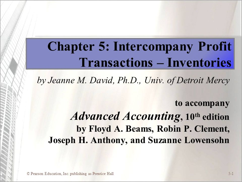 © Pearson Education, Inc. publishing as Prentice Hall5-1 Chapter 5: Intercompany Profit Transactions – Inventories by Jeanne M. David, Ph.D., Univ. of