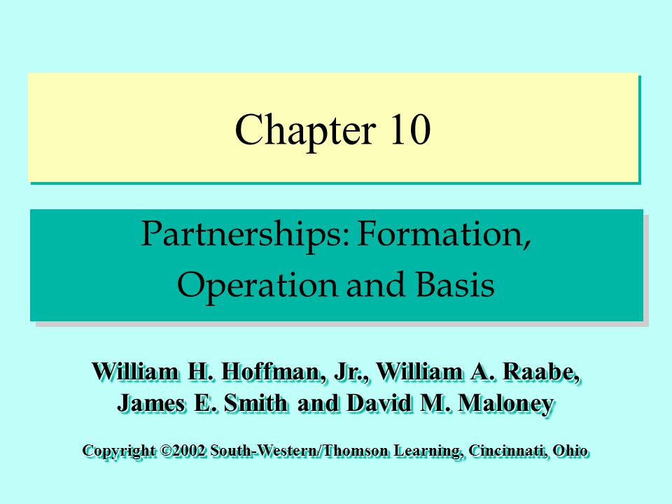 C10 - 2 Partnership Definition An association of two or more persons to carry on a trade or business –Contribute money, property, labor –Expect to share in profit and losses For tax purposes, includes: –Syndicate –Group –Pool –Joint venture, etc An association of two or more persons to carry on a trade or business –Contribute money, property, labor –Expect to share in profit and losses For tax purposes, includes: –Syndicate –Group –Pool –Joint venture, etc