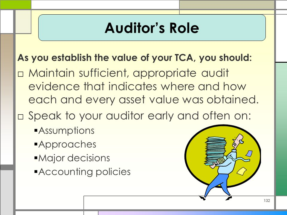132 As you establish the value of your TCA, you should: □Maintain sufficient, appropriate audit evidence that indicates where and how each and every asset value was obtained.
