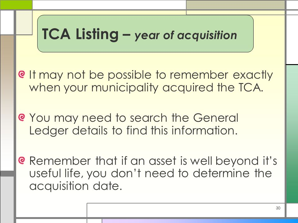 30 It may not be possible to remember exactly when your municipality acquired the TCA. You may need to search the General Ledger details to find this
