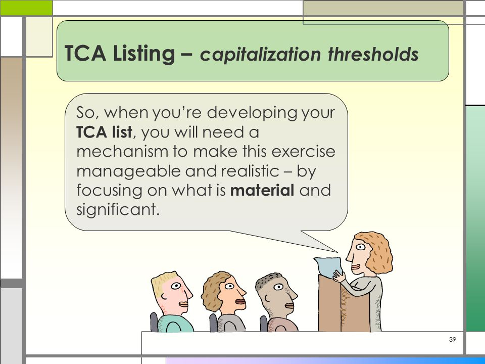 39 So, when you're developing your TCA list, you will need a mechanism to make this exercise manageable and realistic – by focusing on what is material and significant.