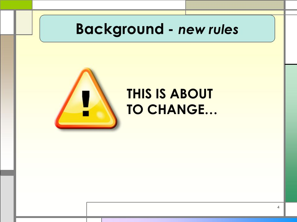 44 THIS IS ABOUT TO CHANGE… Background - new rules