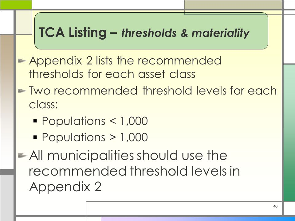 48 Appendix 2 lists the recommended thresholds for each asset class Two recommended threshold levels for each class:  Populations < 1,000  Populatio