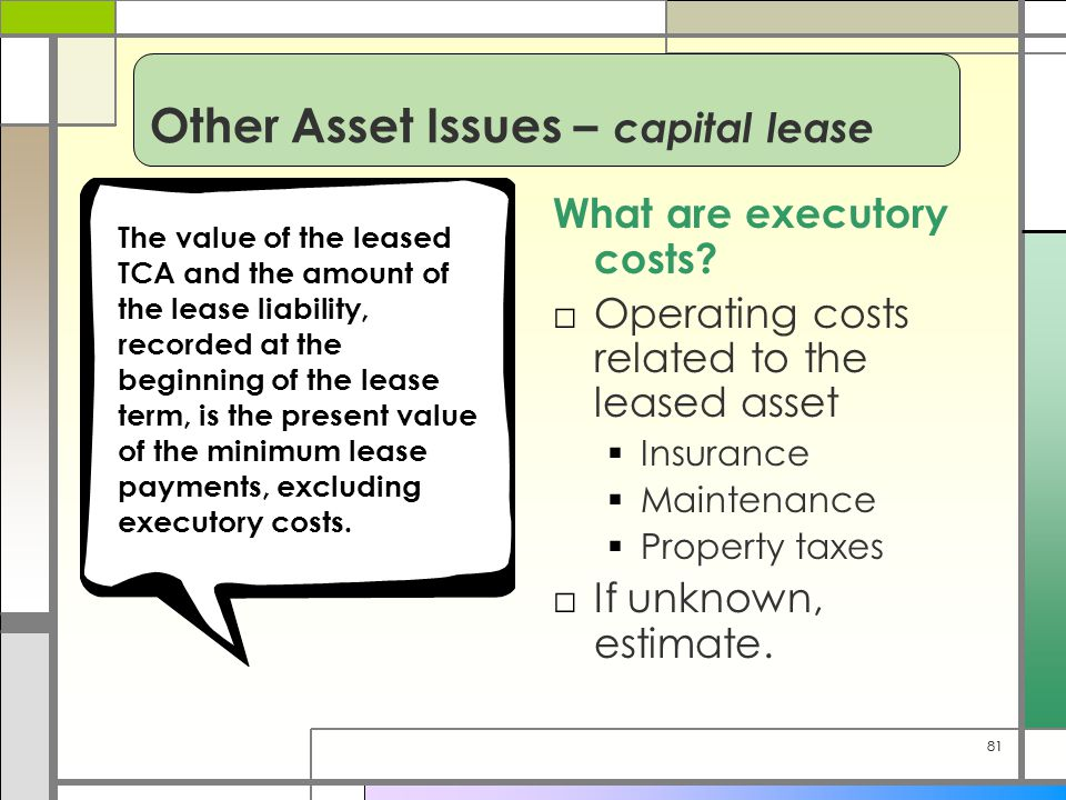 81 Other Asset Issues – capital lease What are executory costs.