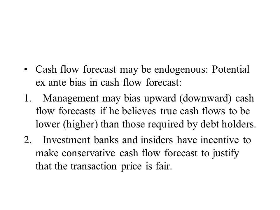Cash flow forecast may be endogenous: Potential ex ante bias in cash flow forecast: 1.