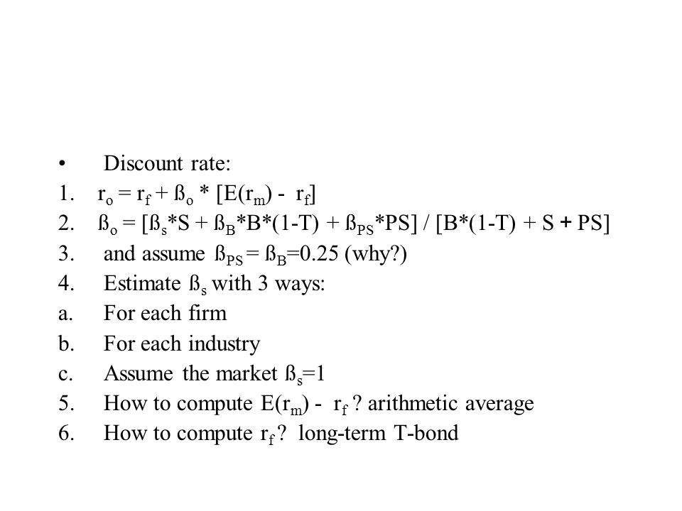 Discount rate: 1. r o = r f + ß o * [E(r m ) - r f ] 2.