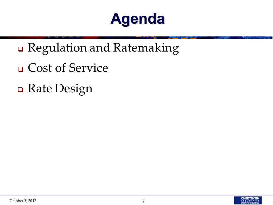 October 3, 2012 2 Agenda  Regulation and Ratemaking  Cost of Service  Rate Design