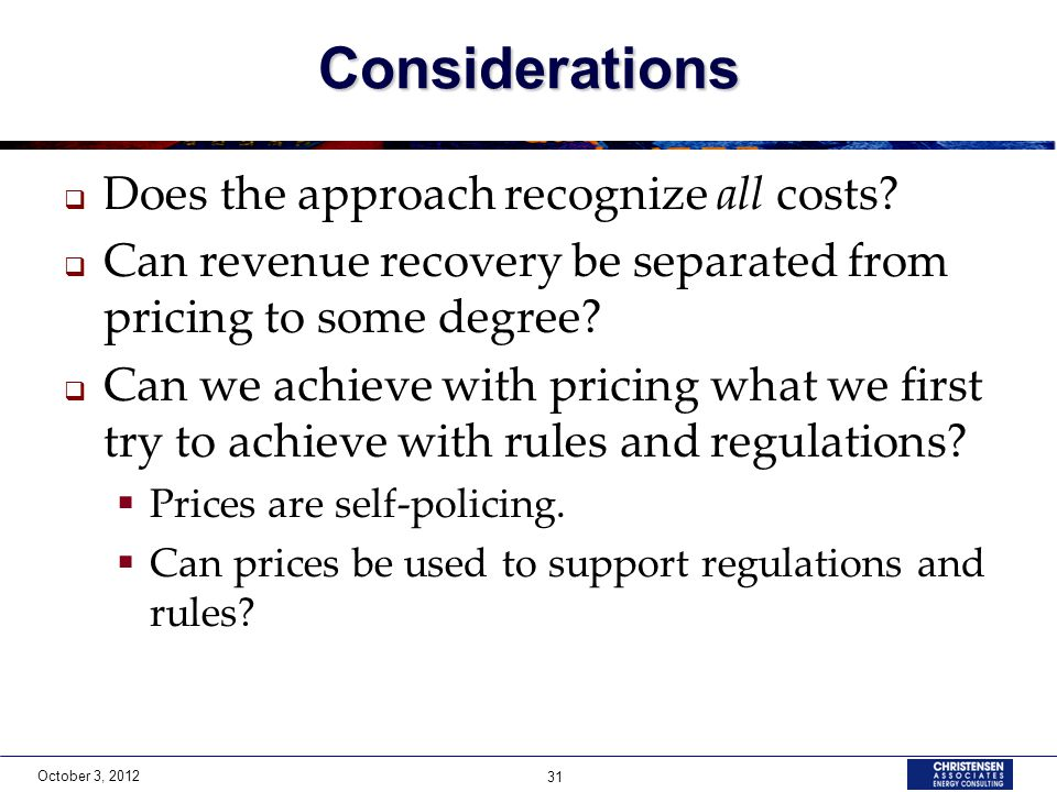 October 3, 2012 31 Considerations  Does the approach recognize all costs.