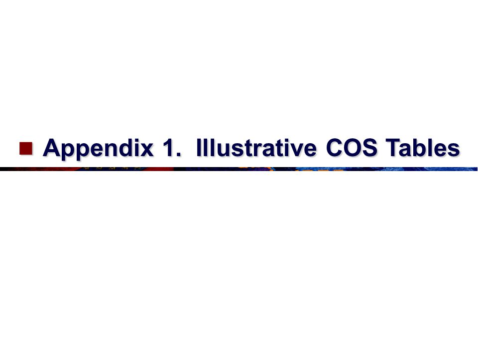 Appendix 1. Illustrative COS Tables Appendix 1. Illustrative COS Tables