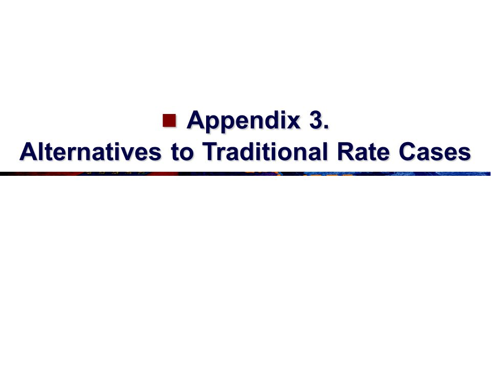 Appendix 3. Alternatives to Traditional Rate Cases Appendix 3.
