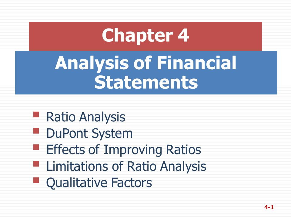 Analysis of Financial Statements Chapter 4  Ratio Analysis  DuPont System  Effects of Improving Ratios  Limitations of Ratio Analysis  Qualitative Factors 4-1