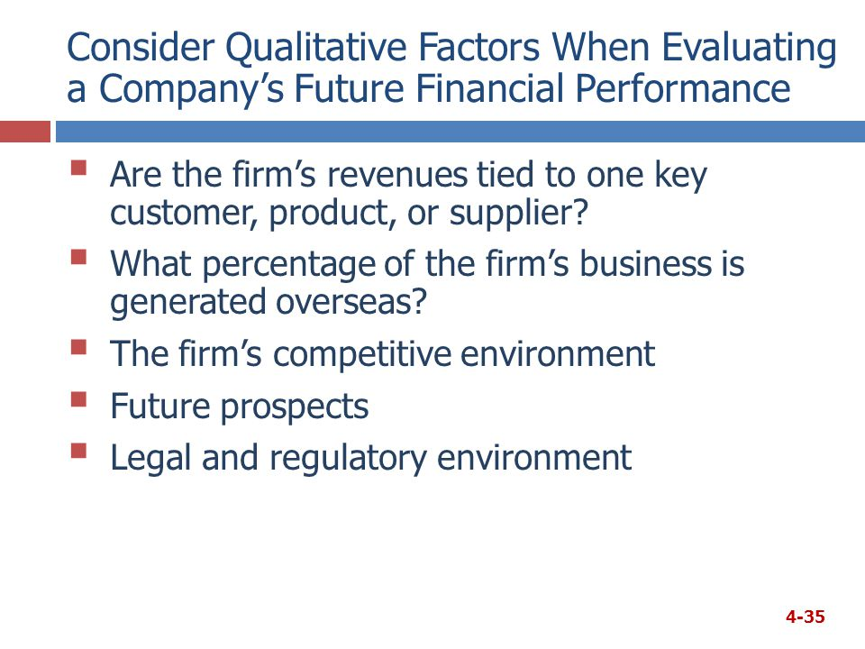 Consider Qualitative Factors When Evaluating a Company's Future Financial Performance  Are the firm's revenues tied to one key customer, product, or supplier.