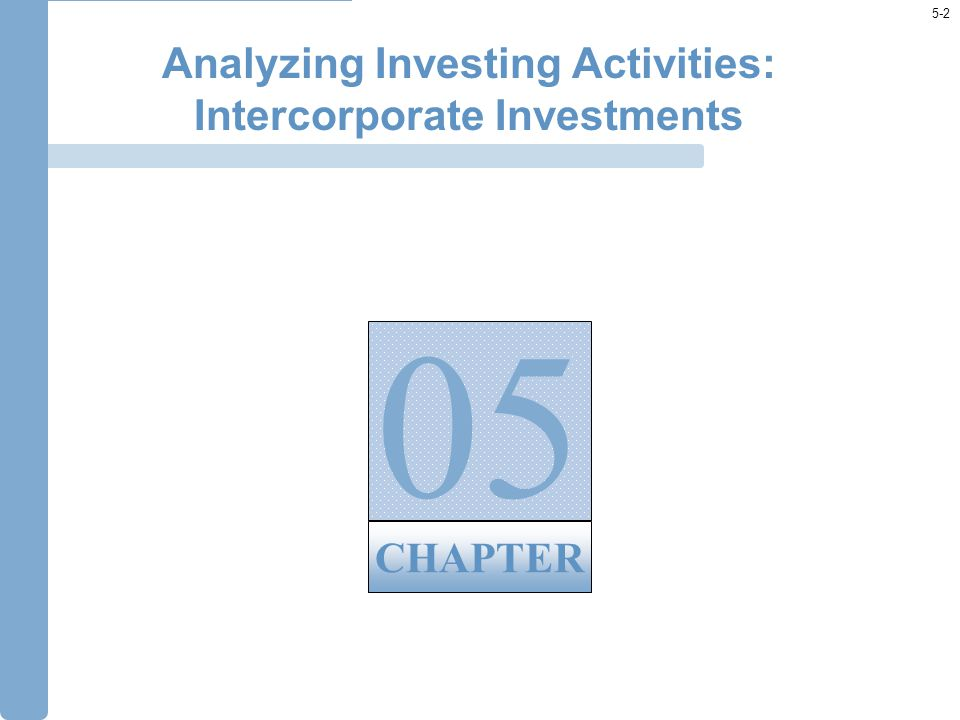 5-2 05 CHAPTER Analyzing Investing Activities: Intercorporate Investments