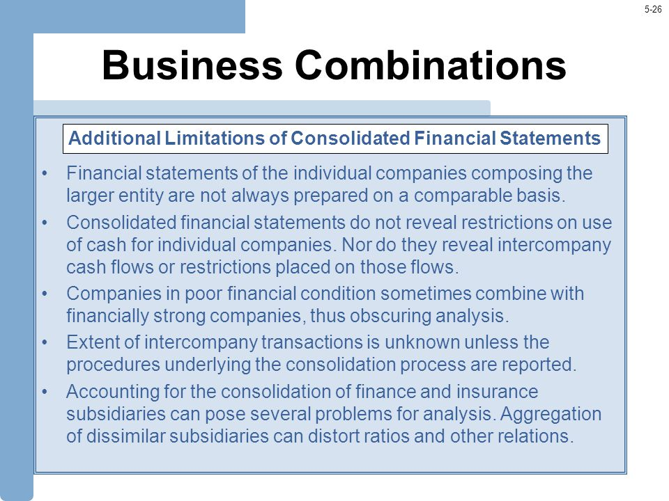 5-26 Business Combinations Financial statements of the individual companies composing the larger entity are not always prepared on a comparable basis.