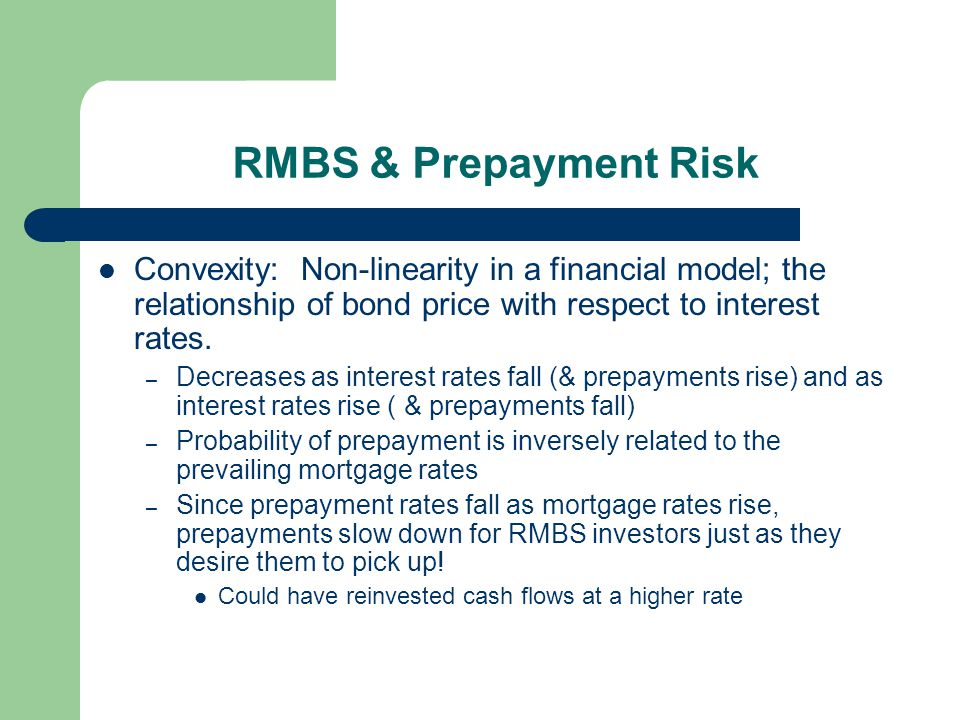 RMBS & Prepayment Risk Convexity: Non-linearity in a financial model; the relationship of bond price with respect to interest rates.