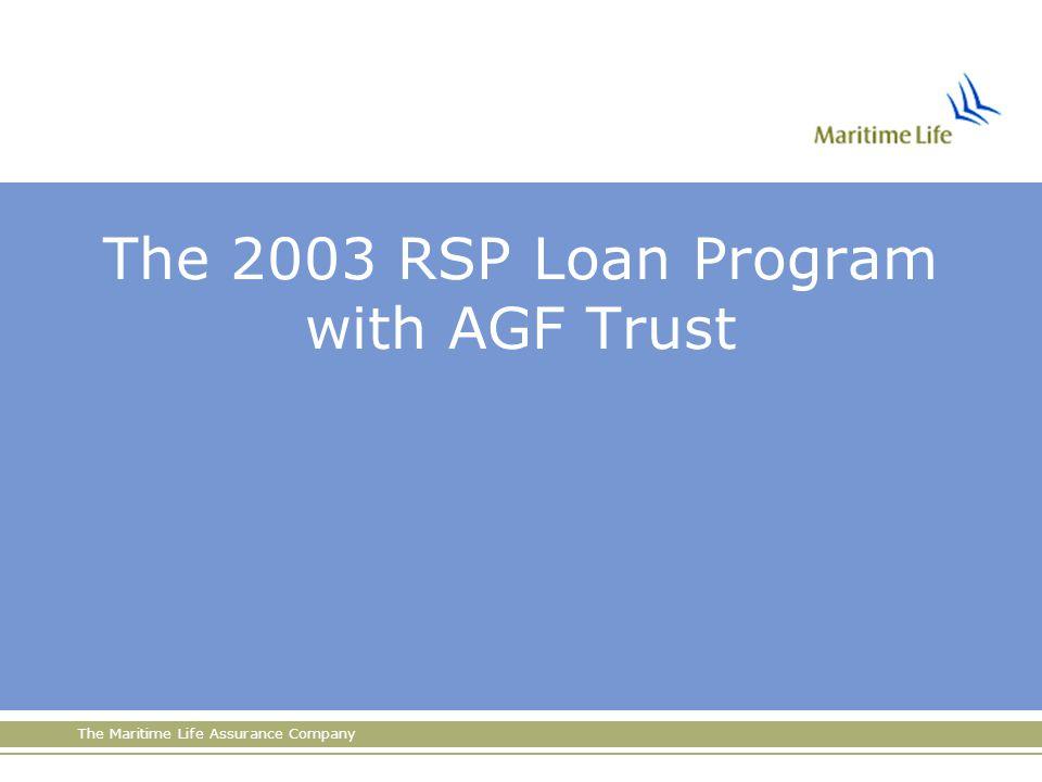 The Maritime Life Assurance Company The 2003 RSP Loan Program with AGF Trust