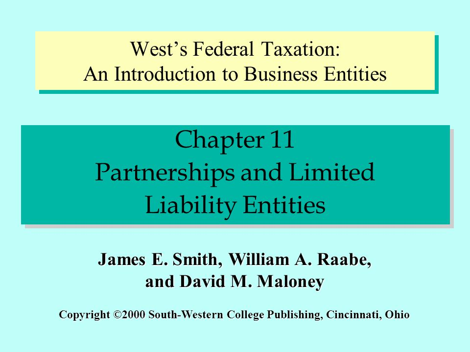 Chapter 11 Partnerships and Limited Liability Entities Chapter 11 Partnerships and Limited Liability Entities Copyright ©2000 South-Western College Pu