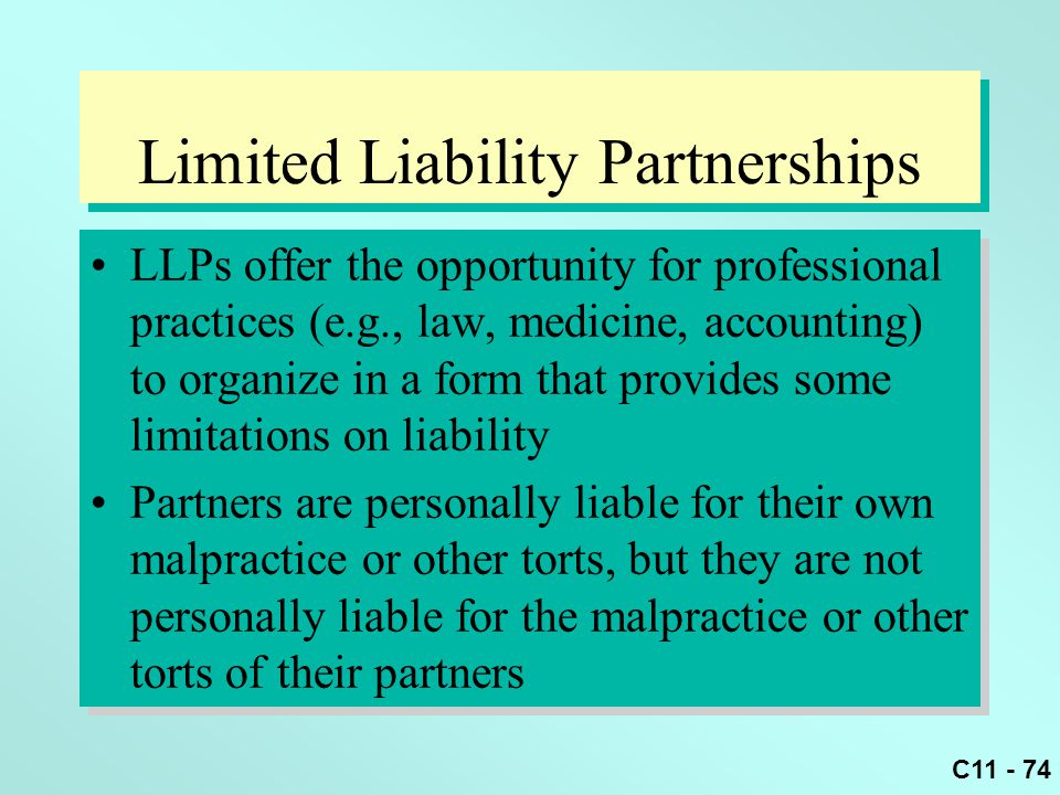 C11 - 74 Limited Liability Partnerships LLPs offer the opportunity for professional practices (e.g., law, medicine, accounting) to organize in a form