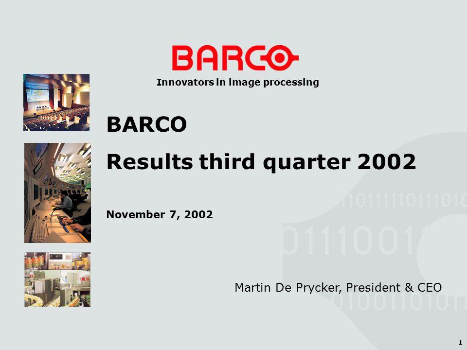 1 Innovators in image processing Martin De Prycker, President & CEO BARCO Results third quarter 2002 November 7, 2002