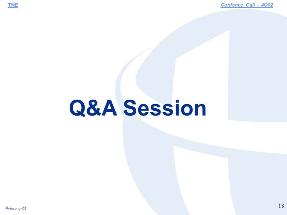 February/03 18 Q&A Session TNE TNEConfence Call – 4Q02