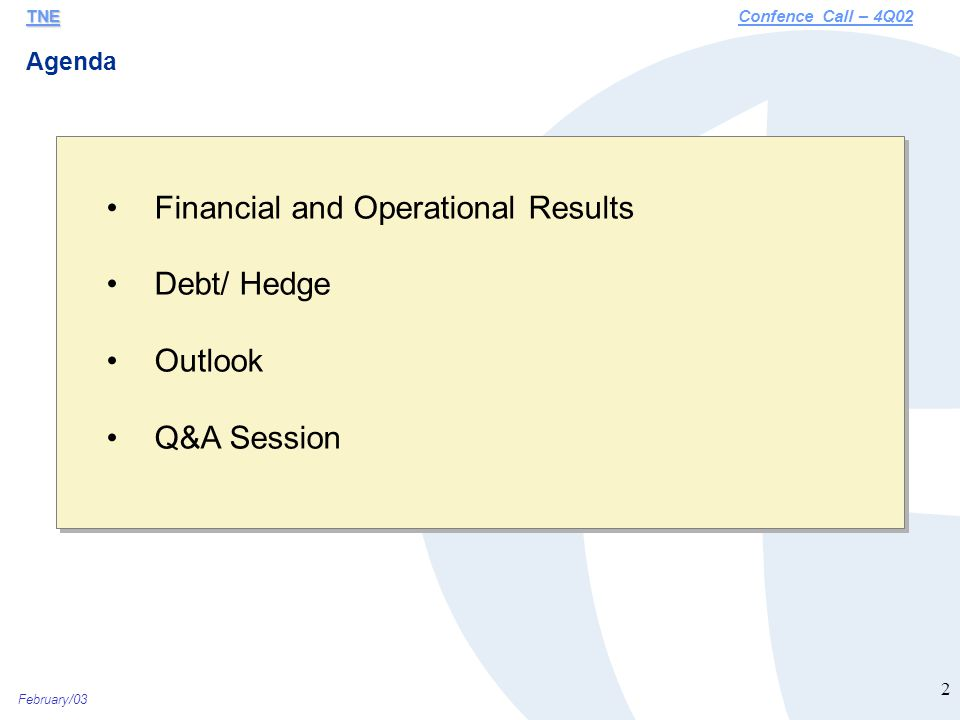 February/03 2 Financial and Operational Results Debt/ Hedge Outlook Q&A Session Agenda TNE TNEConfence Call – 4Q02