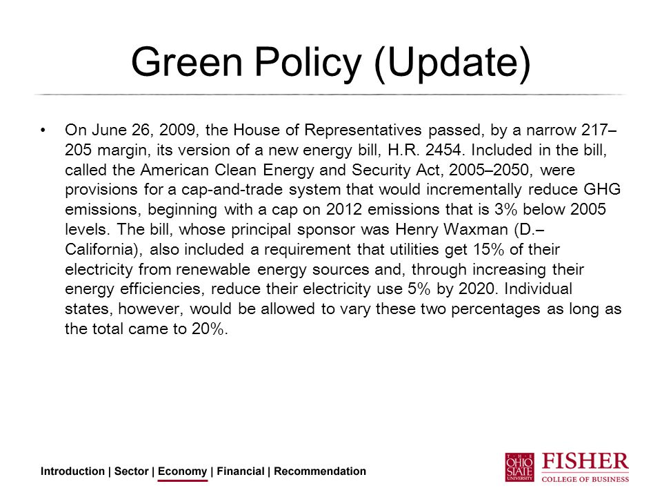 Green Policy (Update) On June 26, 2009, the House of Representatives passed, by a narrow 217– 205 margin, its version of a new energy bill, H.R.