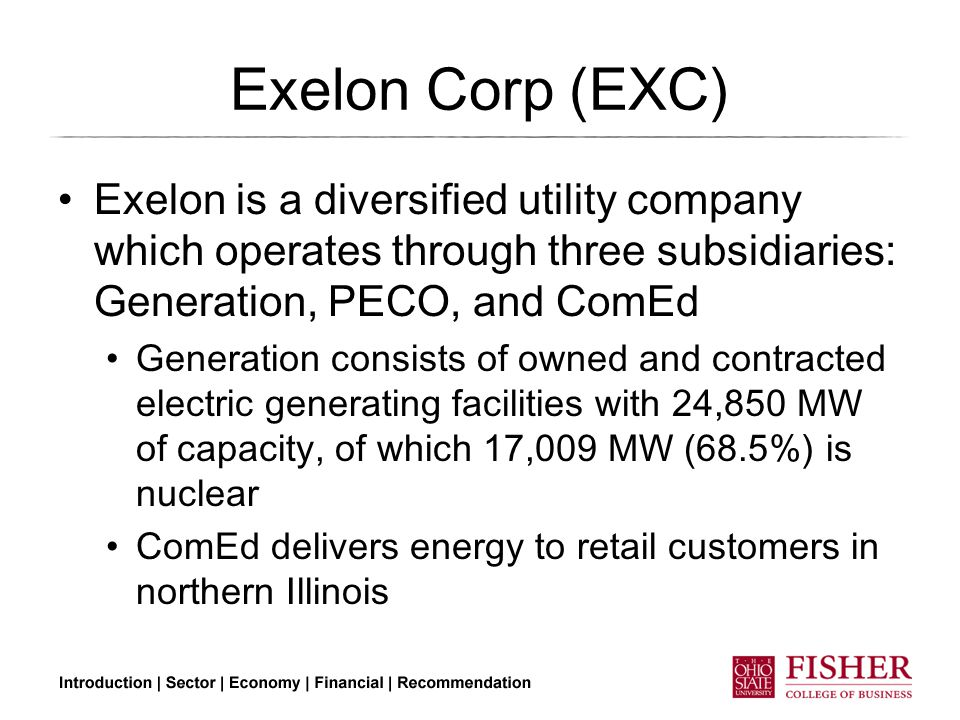 Exelon Corp (EXC) Exelon is a diversified utility company which operates through three subsidiaries: Generation, PECO, and ComEd Generation consists of owned and contracted electric generating facilities with 24,850 MW of capacity, of which 17,009 MW (68.5%) is nuclear ComEd delivers energy to retail customers in northern Illinois